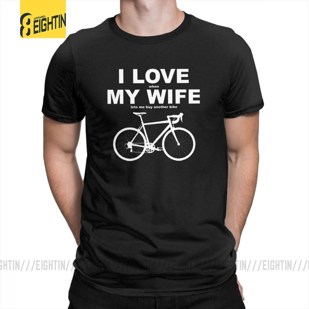 I Love When My <font><b>Wife</b></font> Lets Me Buy Another Bike T-<font><b>Shirts</b></font> Funny Summer New T <font><b>Shirts</b></font> O-Neck Men's Short Sleeve Tees 100% Cotton image