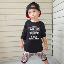 Dear Teacher I Talk To Everyone So Moving My Seat Won't Help Funny Kids Tshirt Fashion Toddler Boys Girls Long Sleeve T Shirt(China)