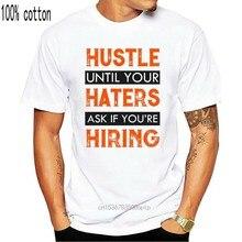 2019 nova venda quente camisa masculina hustle até que seus inimigos perguntar se você está contratando engraçado t camisa tshirt das mulheres dos homens g