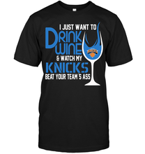 I Just Want To Drink Wine & Watch My Knicks Beat Your Team'S Ass T-Shirt(China)