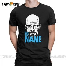 Breaking Bad Say My Name T Shirt Men Heisenberg Walter White Gift Idea Tops Short Sleeve Awesome T-Shirts Crew Neck Cotton Tees(China)