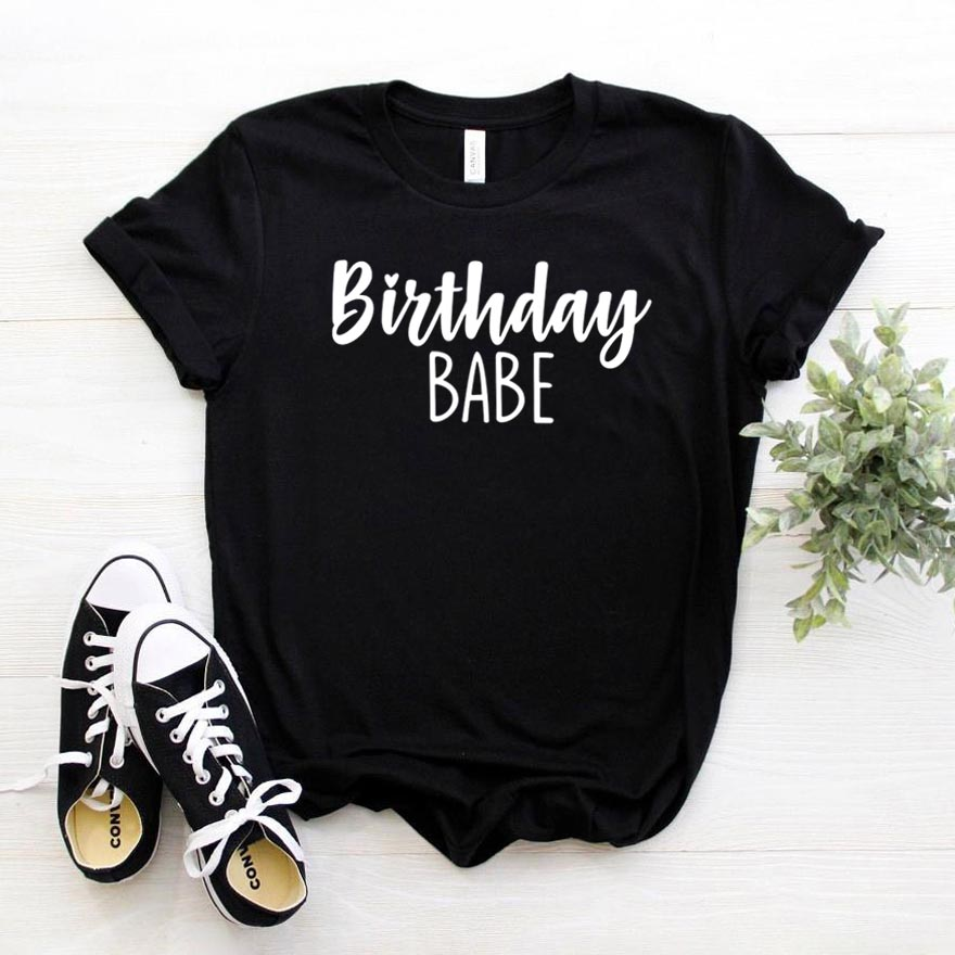 Birthday Babe Print Women Tshirt Cotton Casual Funny T Shirt For Lady Girl Top Tee Hipster Drop Ship NA-262
