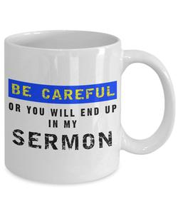 Be Careful Or You'll End Up In My Sermon Mug, 11 oz Ceramic White Coffee Mugs, Awesome Coffee Tea Cups For Preaches(China)