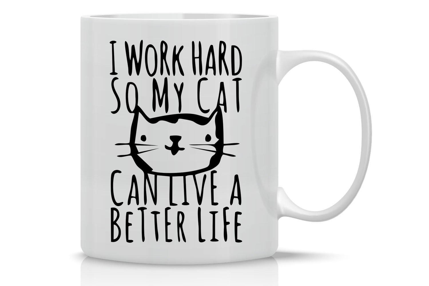 I Work Hard So My Cat Can Live A Better Life Funny Cat Mug 11OZ Coffee Mug Perfect Gift for Mother's Day image