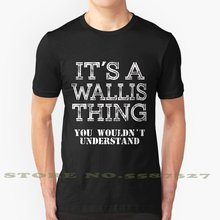 Its A Wallis Thing You Wouldnt Understand Funny Cute Gift T Shirt For Men Women Hoodie Sweatshirt Sticker Family Reunion Party(China)