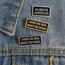 XEDZ Black square text enamel pin ALWAYS ANXIOUS I dont know what am doing romantic men and women metal badge punk clothes la