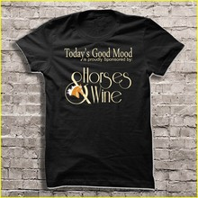 Men t shirt Today's good mood is proudly sponsored by Horses and Wine Women t-shirt(China)