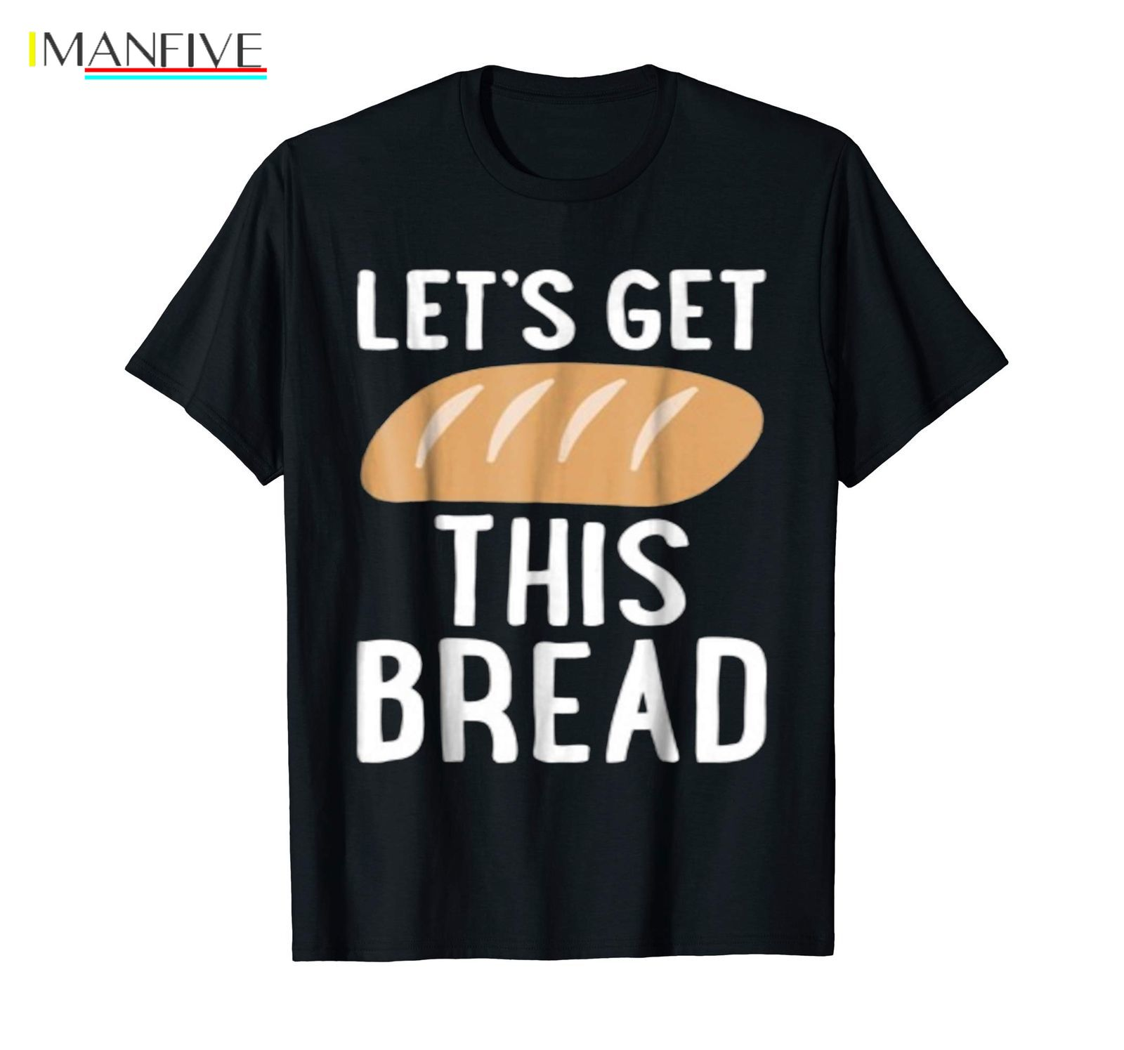 Lets Get This Bread Black T shirt Cool Casual pride t shirt men Unisex New Fashion tshirt free shipping tops ajax t shirts in T Shirts from Men 39 s Clothing