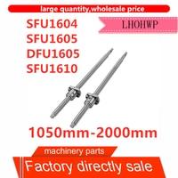 SFU1604/SFU1605/DFU1605/SFU1610 1050mm-2000mm vis à billes C7 simple écrou à billes avec 1604/1605/1610 bride BK/BF12End usinage CNC