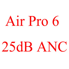 25 dB ANC Air Pro 6 Bluetooth Earphone Active Noise Cancelling TWS Wireless Earphones 1:1 In-ear