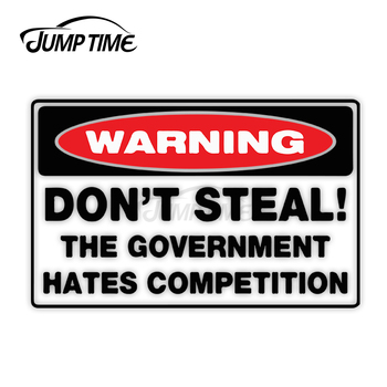 Jump Time 13cm x 8cm Vinyl Car Sticker Don't Steal Government Hates Competition Sign Decals Personality Window Waterproof Decor image