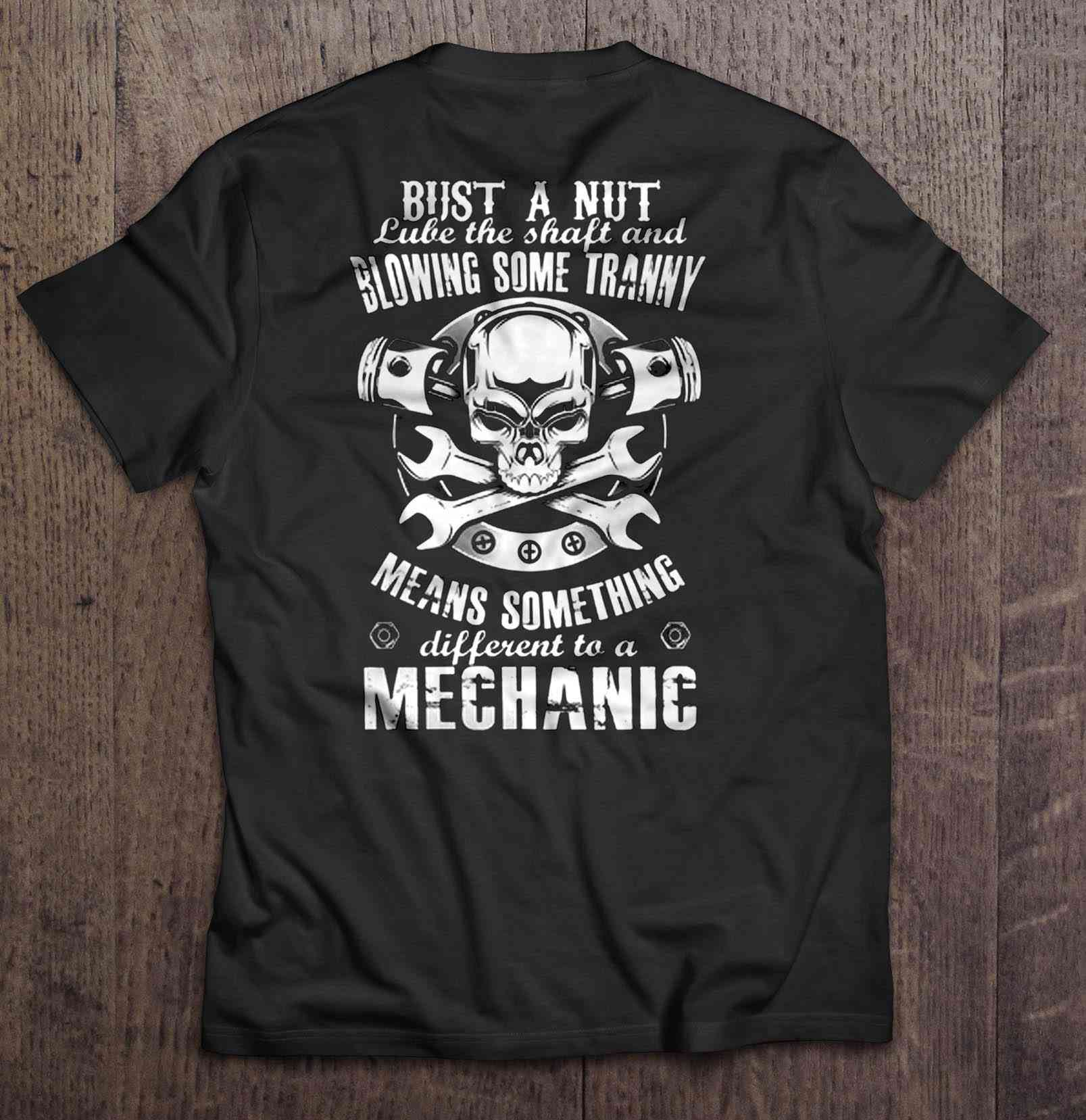 Bust A Nut Lube The Shaft And Blowing Some Tranny Means Something Different To A Mechanic Tshirts image