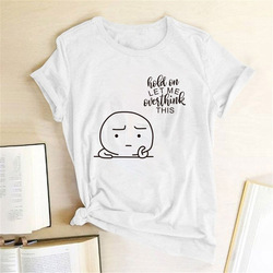 Hold on Let Me Overthink This Print Women T-Shirt Summer Tumblr Tee Shirt Femme Casual Short Sleeve Tops Women 2020 Ropa Mujer