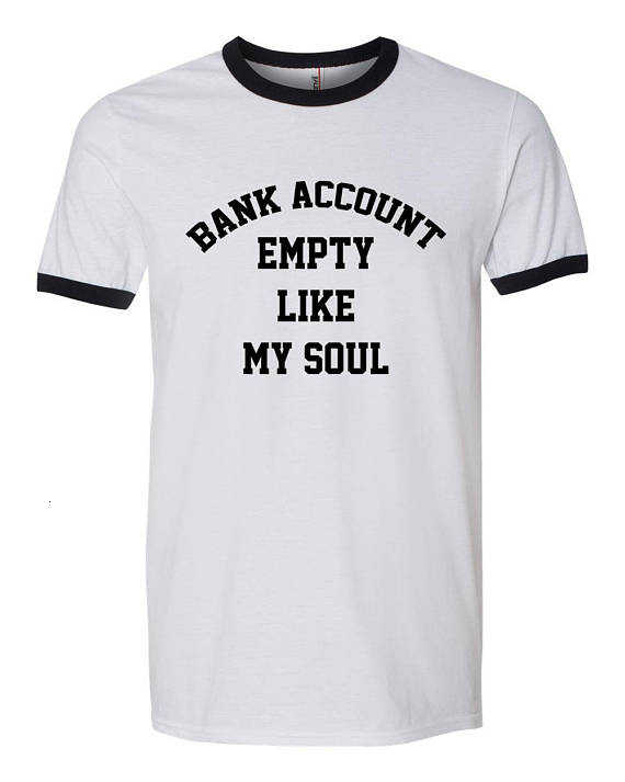 Bank Account Empty Like My Soul Tumblr Shirt Hipster Grunge Funny T Shirt Aesthetic Ringer T Shirt Casual Top Tees K129 Aliexpress