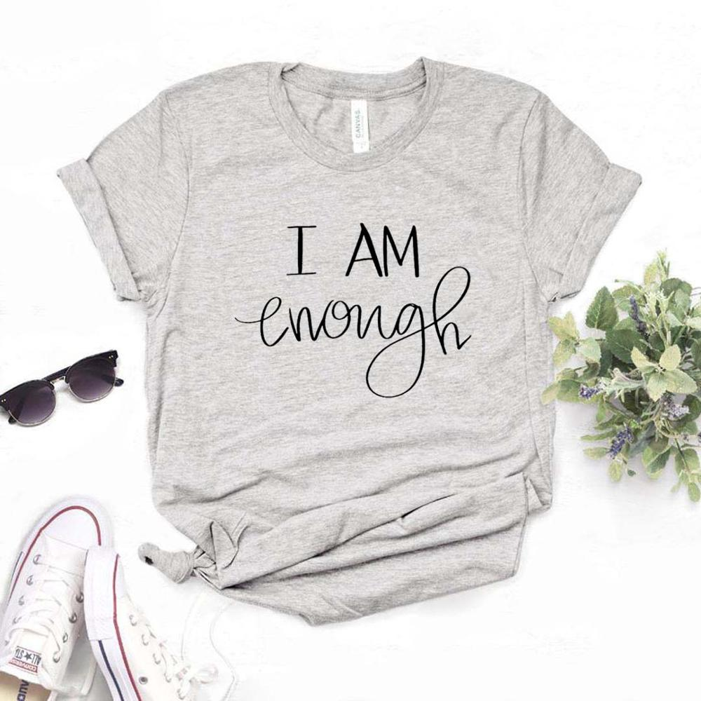 I Am Enough Women Tshirts Cotton Casual Funny T Shirt For Lady  Top Tee Hipster 6 Color Drop Ship NA-592