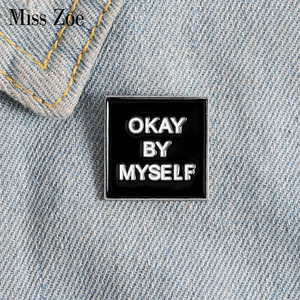OKAY BY MYSELF Enamel Pin Custom Black Magnetic Badge Brooches for Bag Lapel pin Buckle Funny Quote Jewelry Gift for Friend