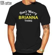¡DonWorry un BRIANNA! -Mens T-Shirt-familia-nombre personalizado impresión T camisa Mens Tops calientes de manga corta Camiseta Homme