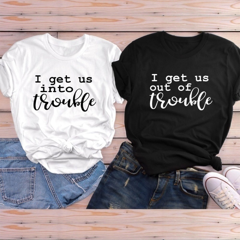 I Get Us Into Trouble Women's Fashion Round Neck Short Sleeve Shirts Cute Shirts For Best Friends Slogan Tumblr Tee Tops -J807