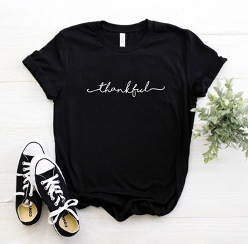 Thankful  Letter Print T Shirt Women Short Sleeve O Neck Loose Tshirt 2020 Summer Women Tee Shirt Tops Mujer i solemnly swear letter print t shirt women short sleeve o neck loose tshirt 2020 summer women tee shirt tops camisetas mujer