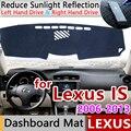 Для Lexus IS 2006 ~ 2013 XE20 Противоскользящий коврик  коврик на приборную панель Зонт коврик для приборной панели автомобиля аксессуары IS250 300 250 300h 350...