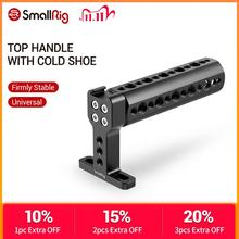 SmallRig Universal Top Handle Grip With Cold Shoe Plate For Digital Dslr Camera Cage Monitors LED Microphone Shoe Mount DIY 1638