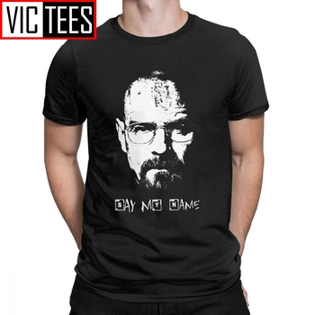 Say My Name Breaking Bad Walter White T Shirt for Men Cotton Cool T-Shirt Harajuku Tees Short Sleeve Sweatshirt Clothing Shirt