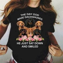 The Day God Made Dachshunds He Just Sat Down & Smile Ladies T-Shirt Black S-3Xl Hot Summer Casual Tee Shirt(China)