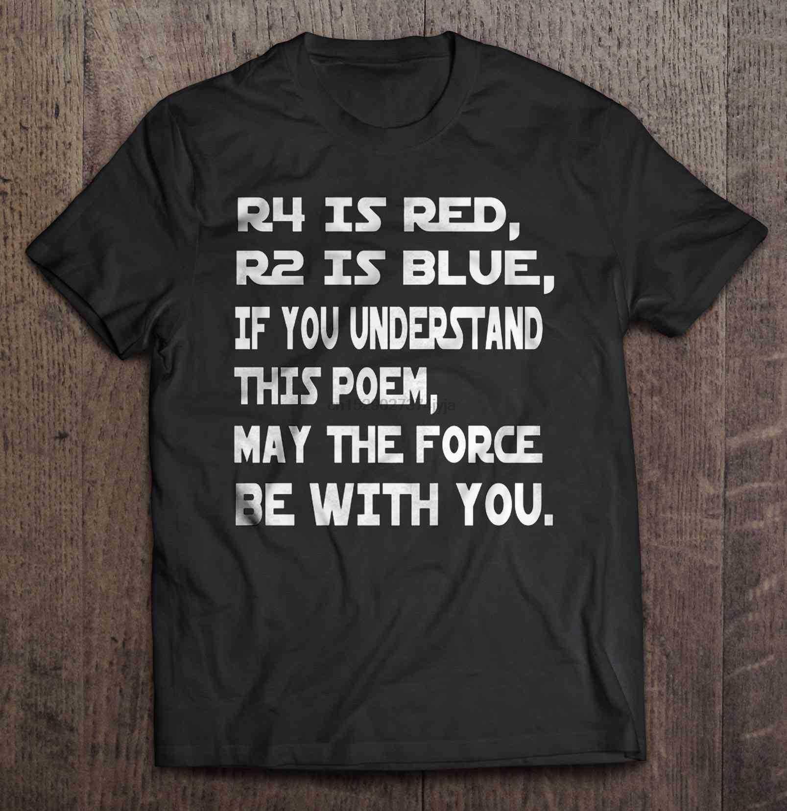 Mannen Grappige T-shirt Fashion T-shirt R4 Is Rood R2 Is Blauw Als U Begrijpen Dit Gedicht Kan De Kracht worden Met U Vrouwen T-shirt