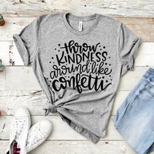 2020 Gooi Vriendelijkheid Rond Als Confetti Shirt Leuke Leraar T-shirt Worden Soort Inspirational Shirts Kiezen Vriendelijkheid Tee