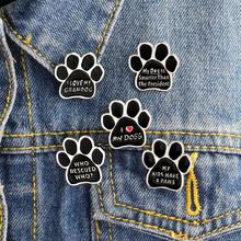цена на Black Animal Pet Dog paw Cat Kitten Claw Brooch I love MY DOGS GRANDOG WHO RESCUED WHO MY KIDS HAVE 4 PAWS Pin Badge Jewelry