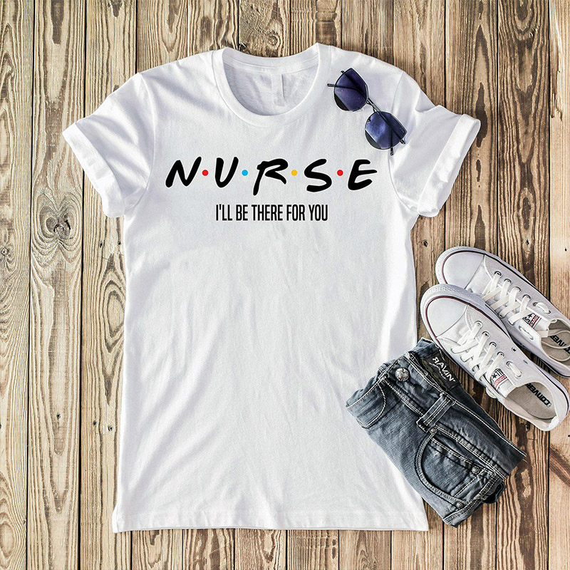 Nurse I'll Be There for You Letter Printed Tshirt Women Aesthetic Streetwear T Shirt Friends Cotton Tees Short Sleeve Tops Drop(China)