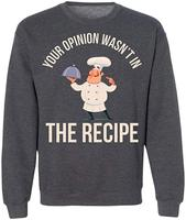 Your Opinion Wasn't in The Recipe Funny Chef Gift Cooking, Sweatshirt Unisex men women hoodie