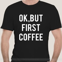 OK But First Coffee T Shirt Blogger Tumbrl Summer Festival Nap Queen Fashion cotton short-sleeved O neck tshirts euro size(China)