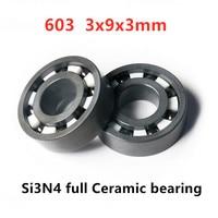 4pcs/10pcs Si3N4  full Ceramic bearing 603  3x9x3 mm silicon nitride ceramic deep groove ball bearings 3mm*9mm*3mm