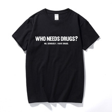 Who Needs Drugs Funny Printed Mens T shirt