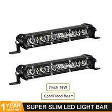 Hoge Kwaliteit 7 Inch 18W Slanke Led Light Bar Flood Spot Led Bar Werklamp Voor Jeep Truck Trailer offroad Atv Tv Auto 4WD Rijden