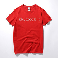 Idk, Google It T Shirt Tumbrl Slogan Geek Dope Grunge Slogan Mens Womens Unisex Cotton short sleeve T-shirt top tee euro size