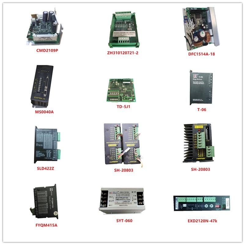 Used CMD2109P| ZH310120721-2| DFC1514A-18| MS0040A| TD-5J1| T-06| SLD422Z| SH-20803N| SH-20803| FYQM415A|SYT-060|EXD2120N-47k