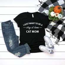 Kawaii I Just Want To Be A Stay At Home Cat Mom Mama Mother T-Shisrts Women's Cute Letter Funny Cotton Tshirt Top Tees For Lady