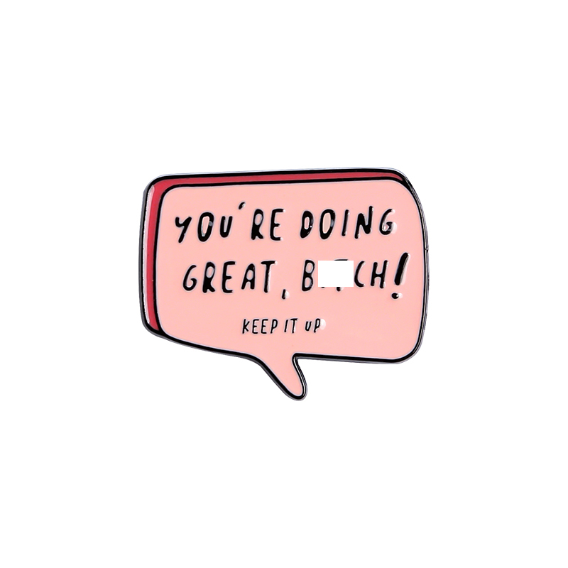 YOU ARE DOING GREAT Enamel Pins Custom KEEP IT UP Brooches Lapel Pin Shirt Bag Pink Dialog Badge Cartoon Old-School Jewelry Gift 5