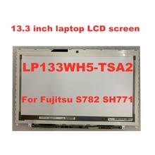 цена на Free Shipping 13.3-inch Laptop LCD Screen LP133WH5 (TS) (A2) LP133WH5 TSA2 A3 For Fujitsu S782 SH771 LCD Matrix 1366 * 768 40pin