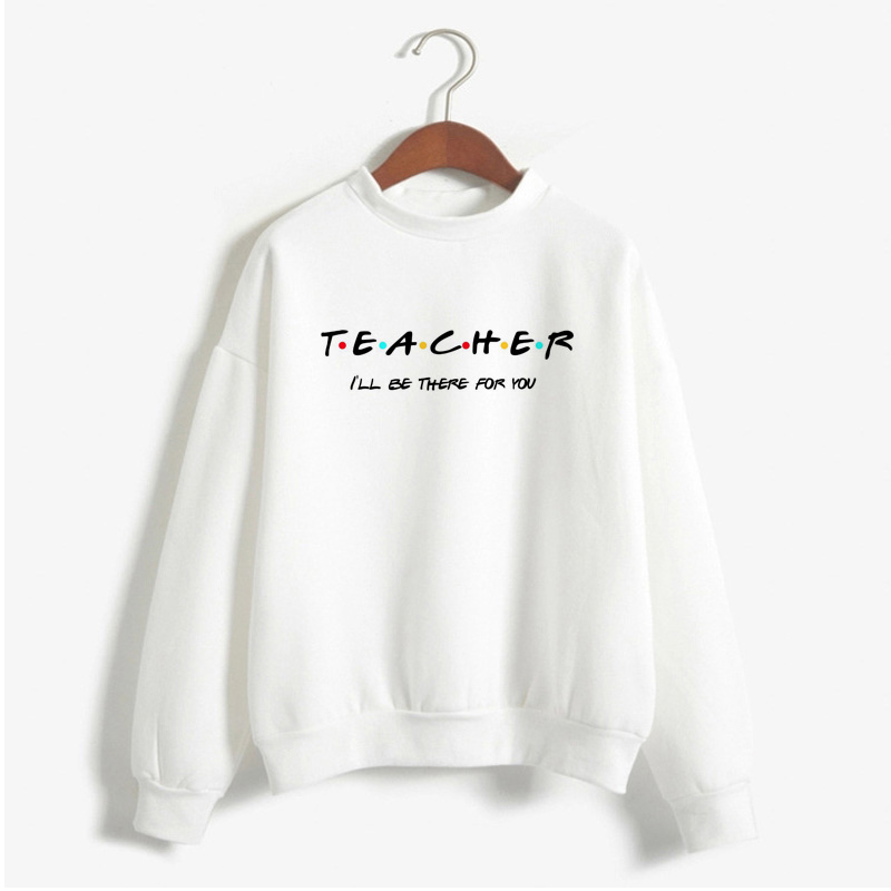 Kindergarten Teacher Sweatshirt Women Friends Hoodie Teacher I'll Be There For You School Women's Clothing Lady Girl Hooded