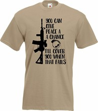 You Can Give Peace a chance... Ill Cover You Army War Battle T-Shirt SAS Marine(China)