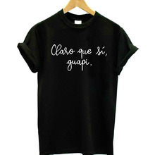 Claro que si guapi Spanish Letter Print Women tshirt Cotton Casual Funny t shirt For Lady T