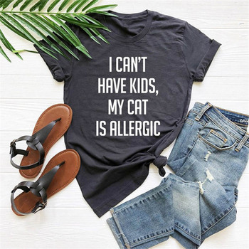 I Can't Have Kids My Cat Is Allergic Print T shirt Women Cute Graphic Tees O-neck Short Sleeve Harajuku Female Summer T-shirts