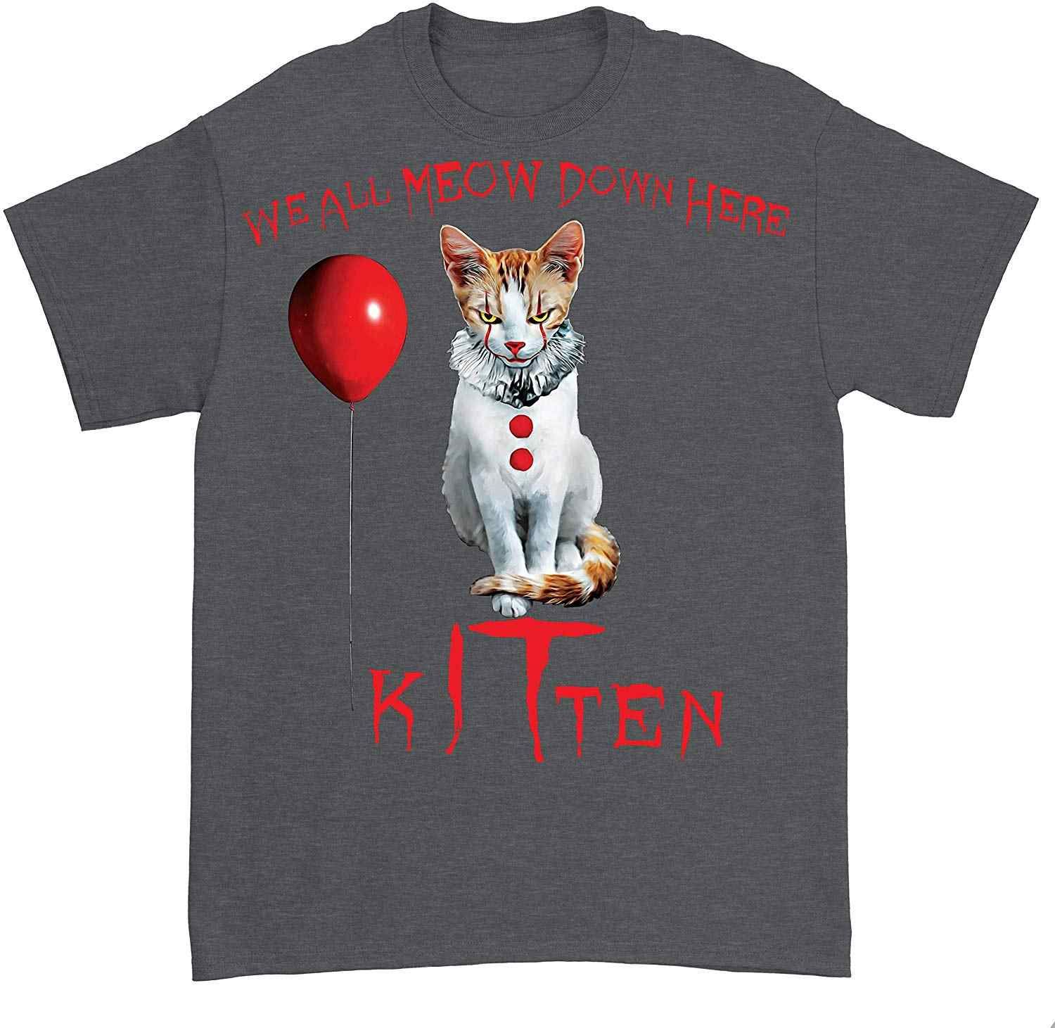 Kitten We All Meow Down Here IT Pennywise Cats Lovers Horror Movie Mashup Tshirt Funny Design Tops TEE Shirt