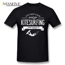 Just Keep Calm And Go Kitesurfing Enjoy It Men T Shirt Hipster Geek 4XL 5XL 6XL O-neck Cotton Custom Short Sleeve