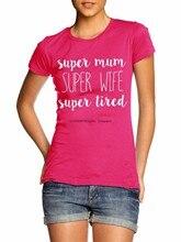 Super mãe super esposa super cansado t camisa engraçado dia das mães mãe presente me6