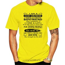 I Am A Lucky Girlfriend I Have A Crazy Boyfriend Who Happens To Cuss A Lot T-Shirt