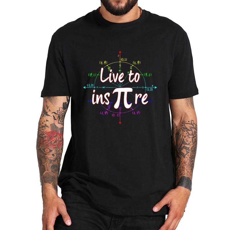 Live To Inspire Pi Day T Shirt  Gift For Student Teacher Nerd Geek Math Tshirt 100% Cotton EU Size Comfortable Basic Tops Tee